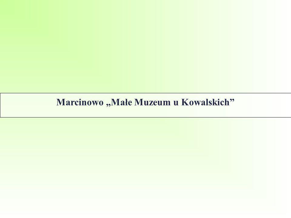 """Marcinowo """"Małe Muzeum u Kowalskich"""