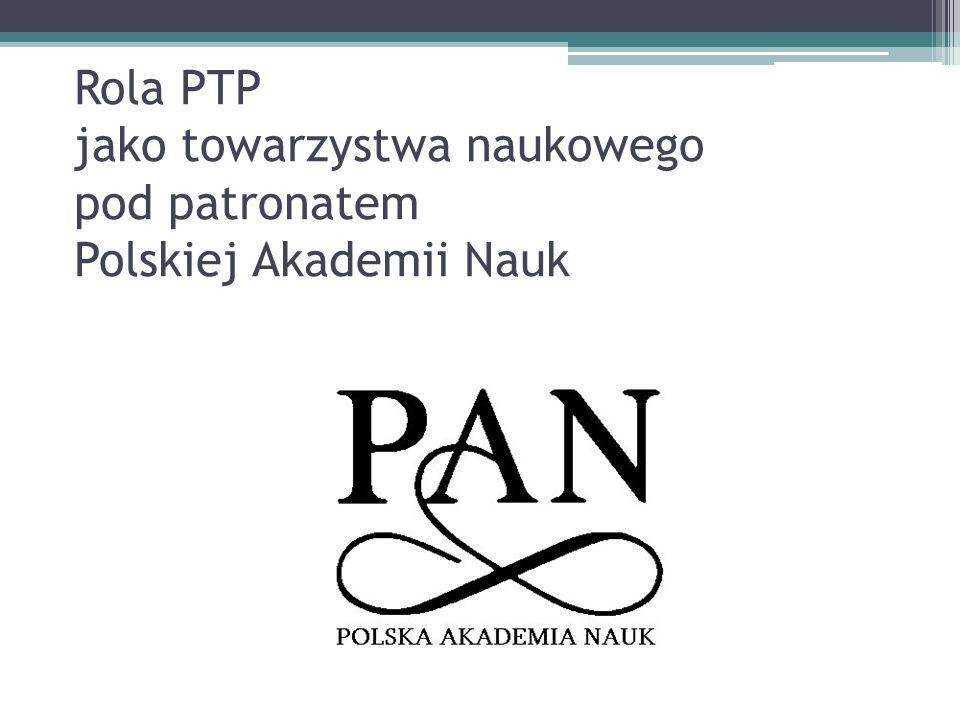Rola PTP jako towarzystwa naukowego pod patronatem Polskiej Akademii Nauk