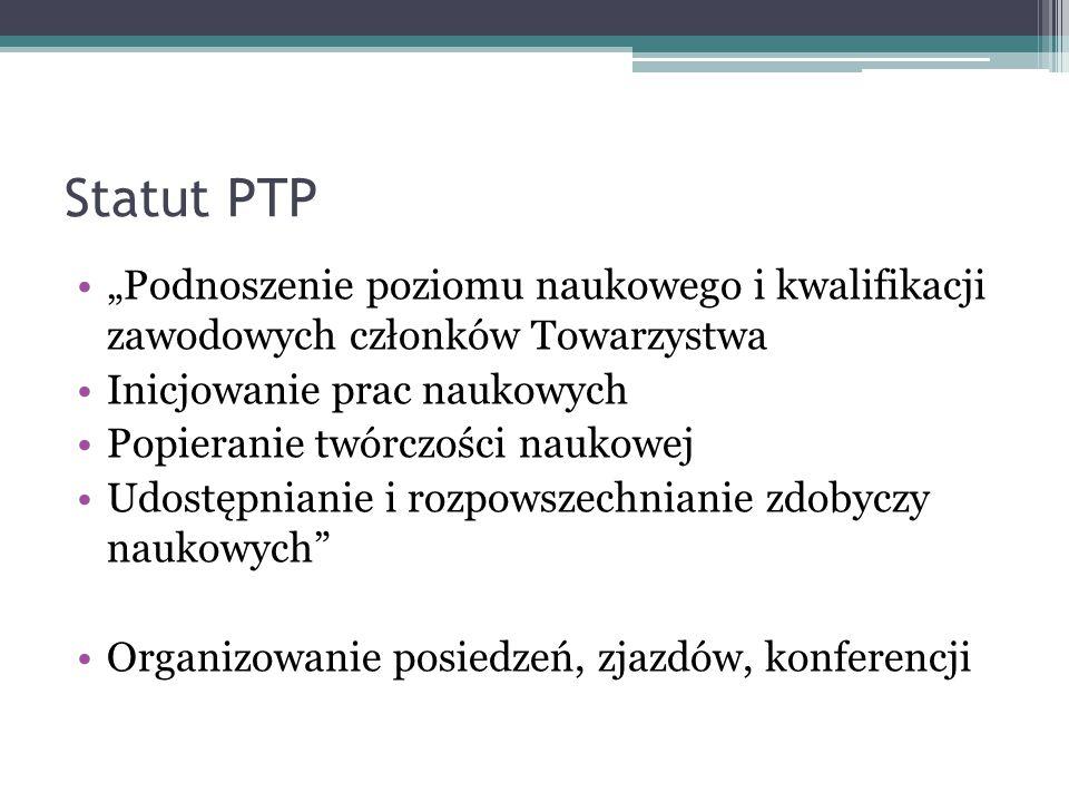 """Statut PTP """"Podnoszenie poziomu naukowego i kwalifikacji zawodowych członków Towarzystwa. Inicjowanie prac naukowych."""