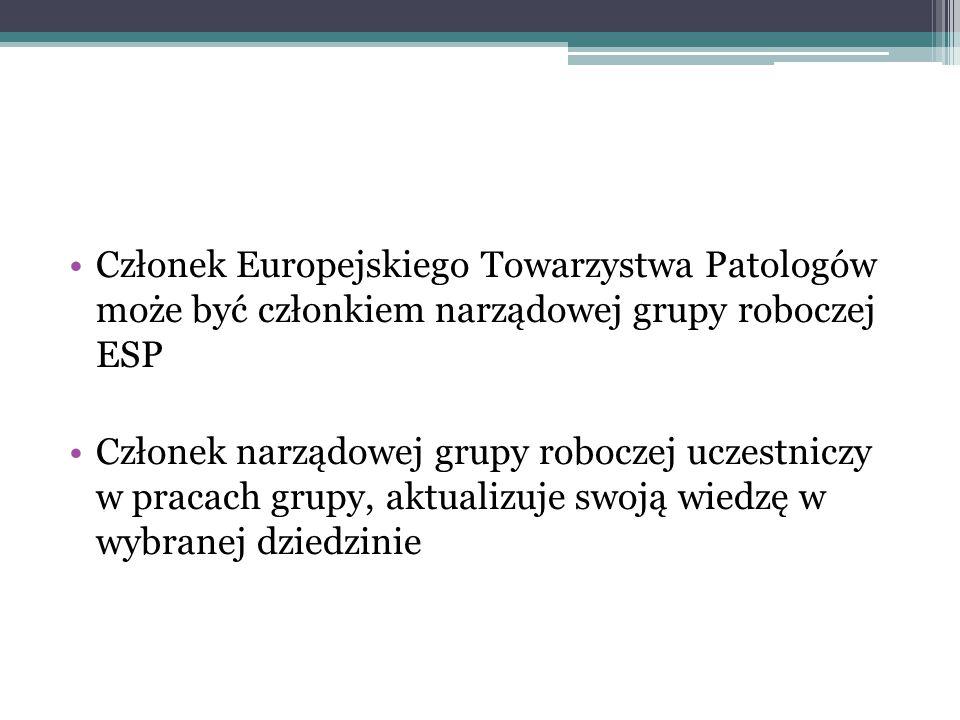 Członek Europejskiego Towarzystwa Patologów może być członkiem narządowej grupy roboczej ESP