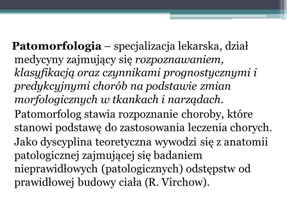 Patomorfologia – specjalizacja lekarska, dział medycyny zajmujący się rozpoznawaniem, klasyfikacją oraz czynnikami prognostycznymi i predykcyjnymi chorób na podstawie zmian morfologicznych w tkankach i narządach.