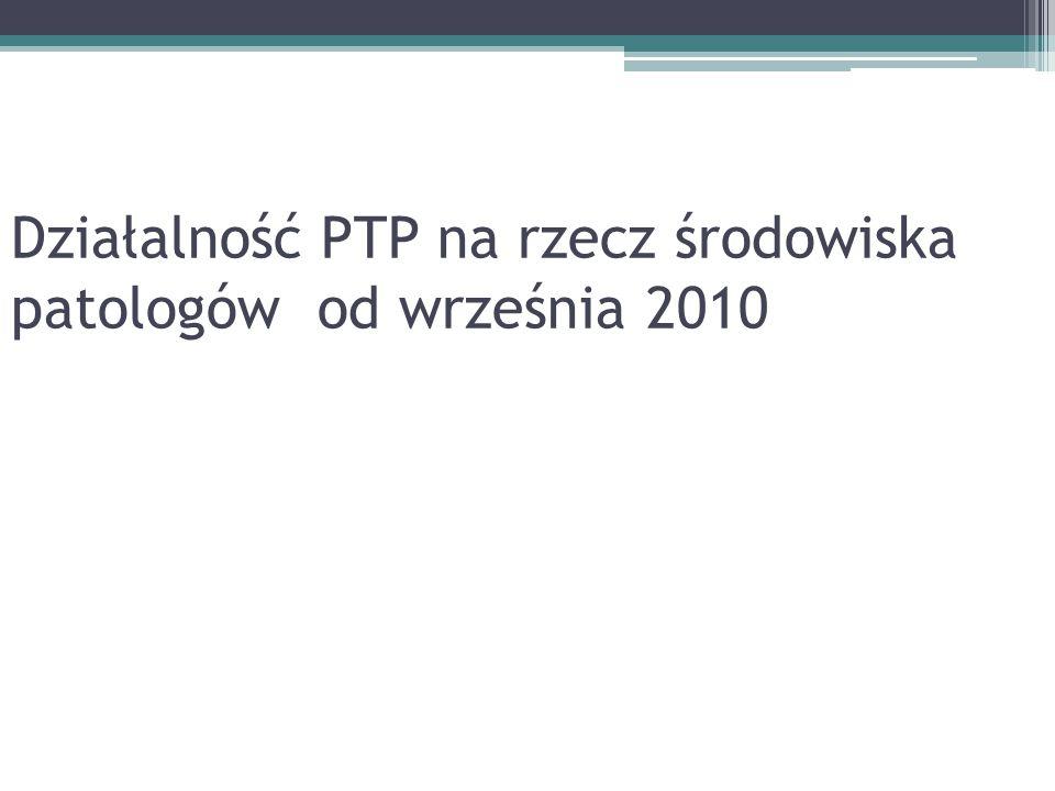 Działalność PTP na rzecz środowiska patologów od września 2010