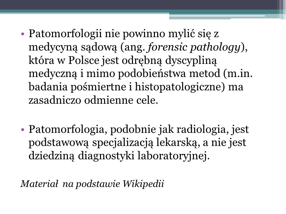 Patomorfologii nie powinno mylić się z medycyną sądową (ang