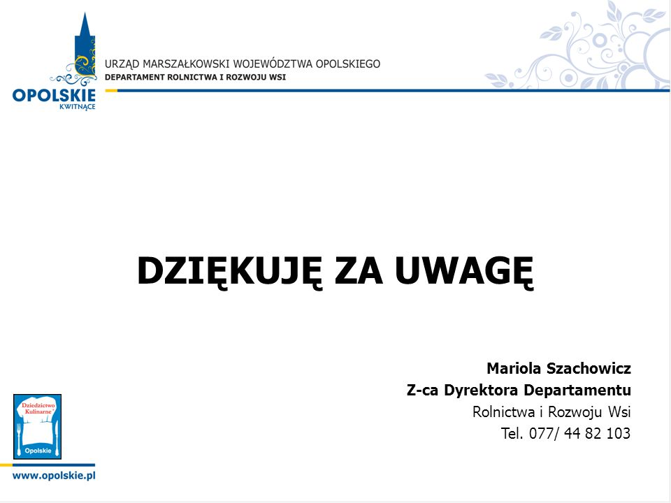 DZIĘKUJĘ ZA UWAGĘ Mariola Szachowicz Z-ca Dyrektora Departamentu
