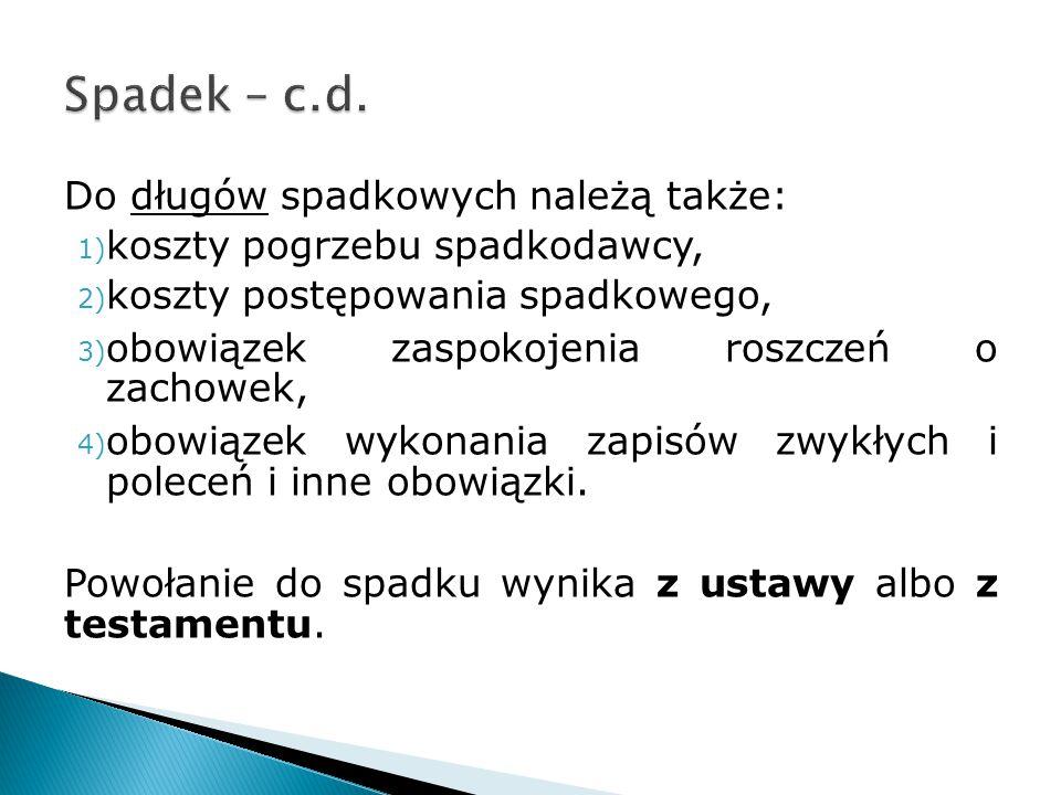 Spadek – c.d. Do długów spadkowych należą także: