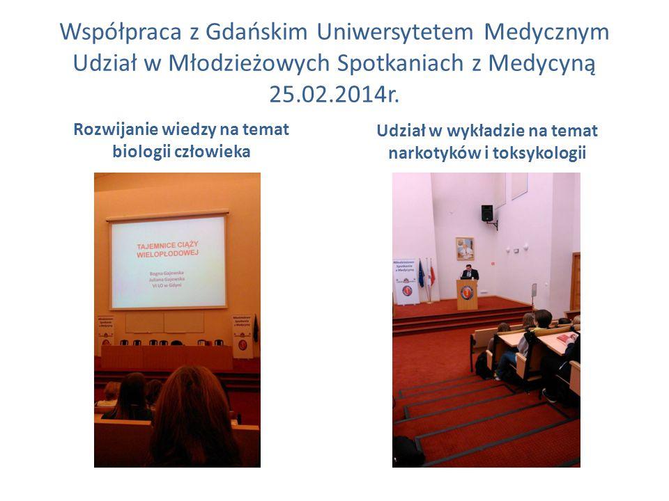 Współpraca z Gdańskim Uniwersytetem Medycznym Udział w Młodzieżowych Spotkaniach z Medycyną 25.02.2014r.