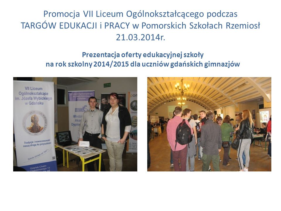 Promocja VII Liceum Ogólnokształcącego podczas TARGÓW EDUKACJI i PRACY w Pomorskich Szkołach Rzemiosł 21.03.2014r.
