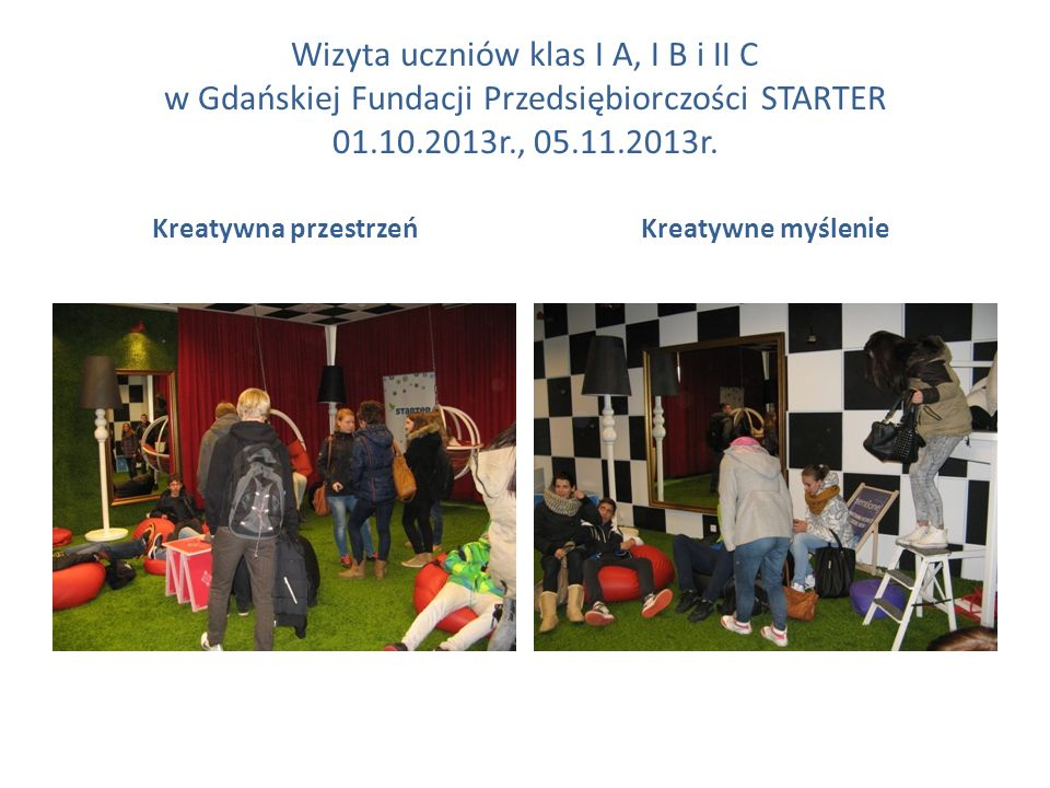 Wizyta uczniów klas I A, I B i II C w Gdańskiej Fundacji Przedsiębiorczości STARTER 01.10.2013r., 05.11.2013r.
