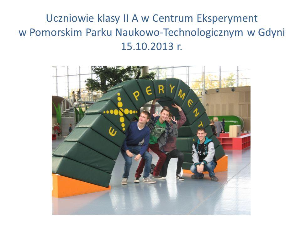 Uczniowie klasy II A w Centrum Eksperyment w Pomorskim Parku Naukowo-Technologicznym w Gdyni 15.10.2013 r.