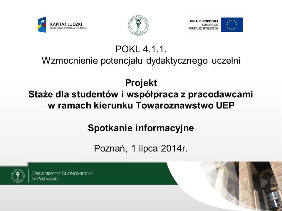 POKL 4.1.1. Wzmocnienie potencjału dydaktycznego uczelni Projekt Staże dla studentów i współpraca z pracodawcami w ramach kierunku Towaroznawstwo UEP Spotkanie informacyjne