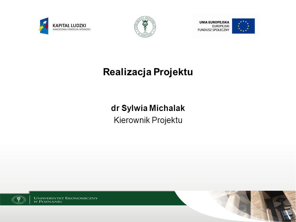 Realizacja Projektu dr Sylwia Michalak Kierownik Projektu