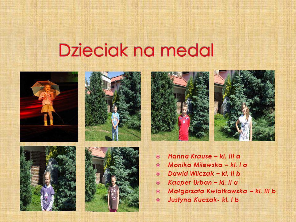 Dzieciak na medal Hanna Krause – kl. III a Monika Milewska – kl. I a
