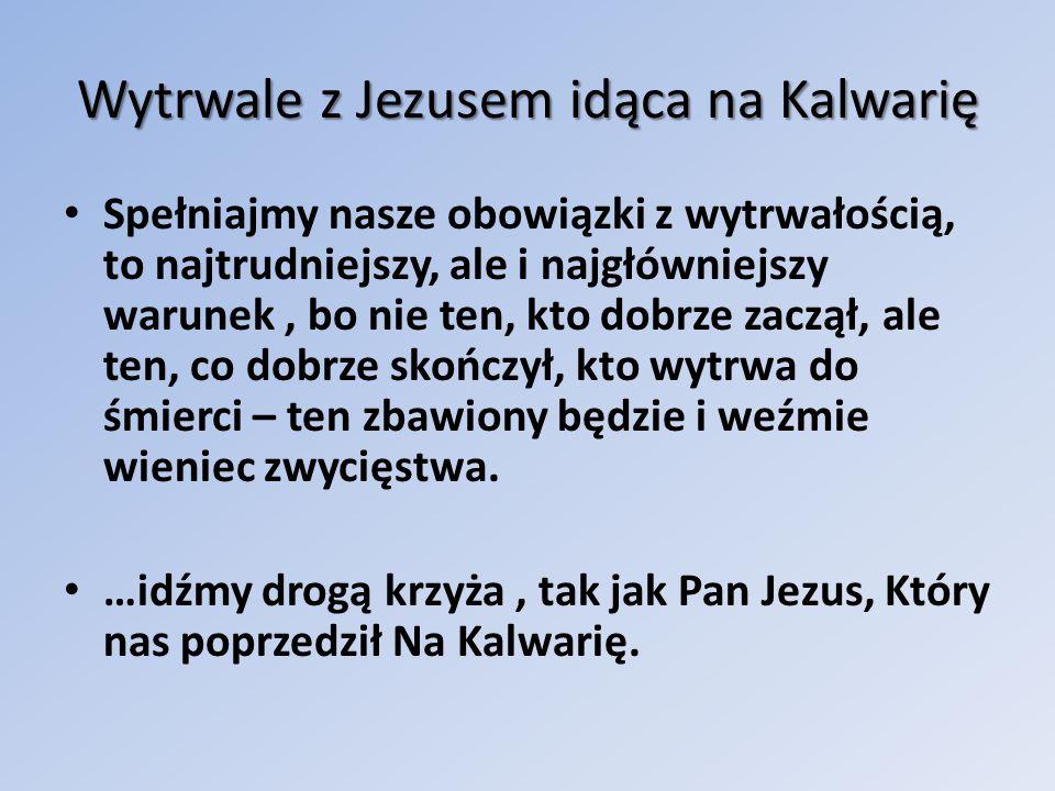 Wytrwale z Jezusem idąca na Kalwarię