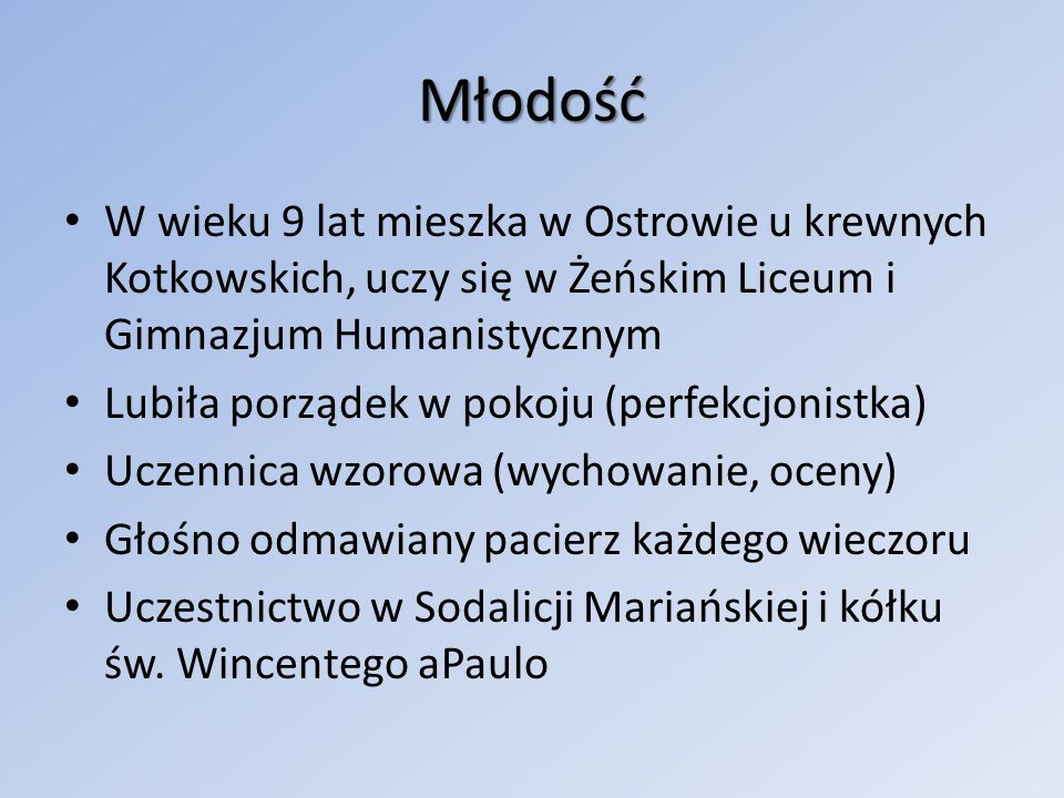 Młodość W wieku 9 lat mieszka w Ostrowie u krewnych Kotkowskich, uczy się w Żeńskim Liceum i Gimnazjum Humanistycznym.