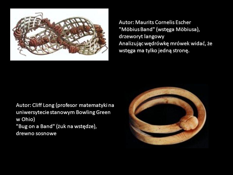 Autor: Maurits Cornelis Escher Möbius Band (wstęga Möbiusa), drzeworyt langowy Analizując wędrówkę mrówek widać, że wstęga ma tylko jedną stronę.