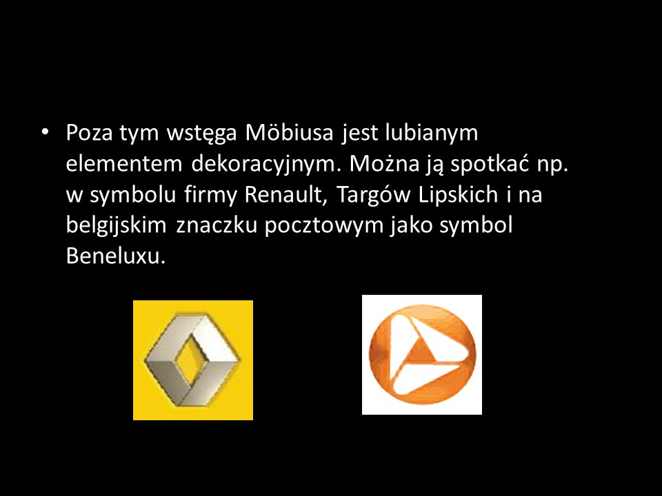Poza tym wstęga Möbiusa jest lubianym elementem dekoracyjnym