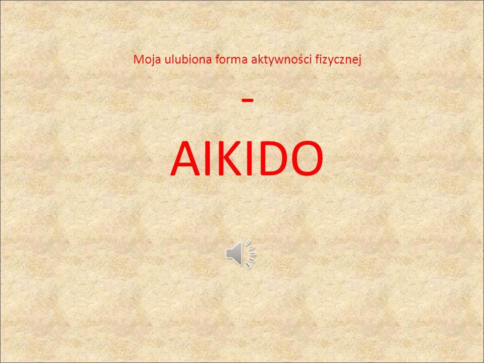 Moja ulubiona forma aktywności fizycznej - AIKIDO
