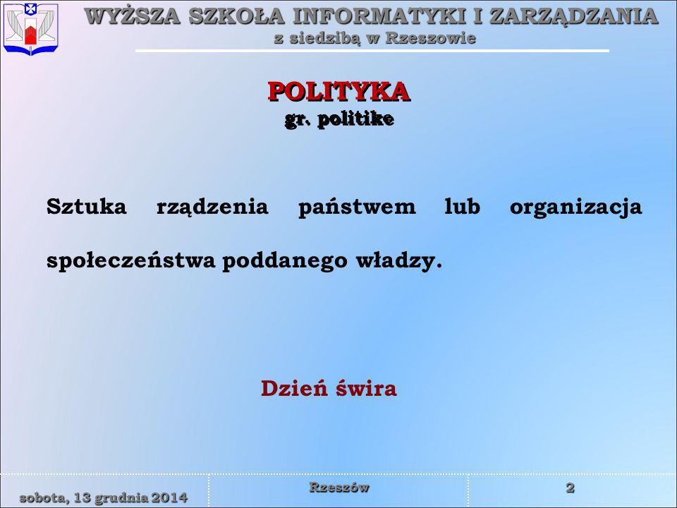 POLITYKA gr. politike Sztuka rządzenia państwem lub organizacja społeczeństwa poddanego władzy.