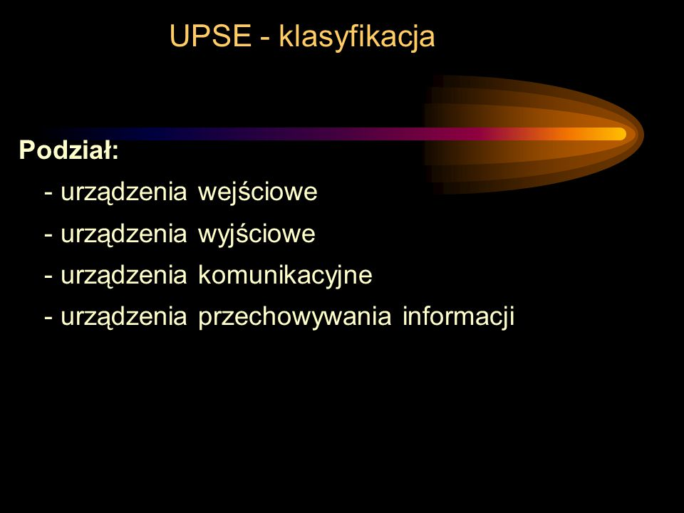 UPSE - klasyfikacja Podział: - urządzenia wejściowe