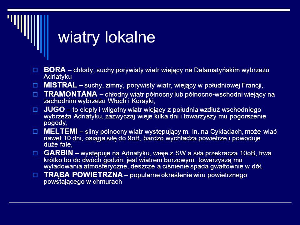 wiatry lokalne BORA – chłody, suchy porywisty wiatr wiejący na Dalamatyńskim wybrzeżu Adriatyku.