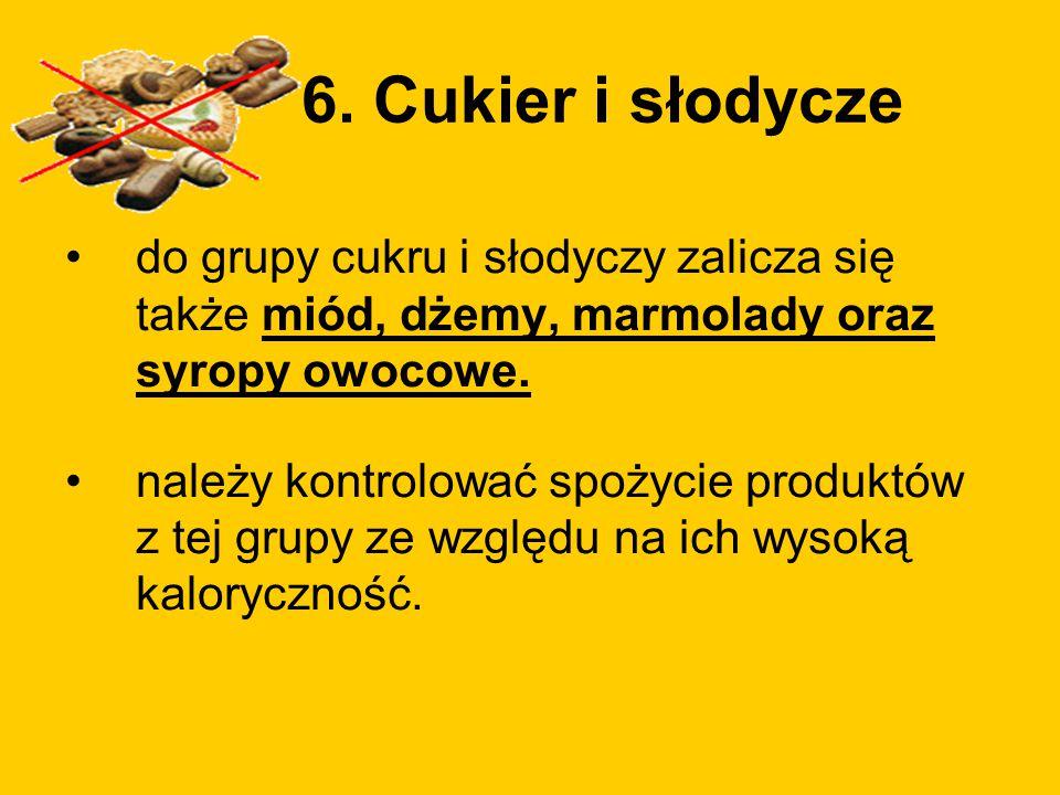 6. Cukier i słodycze do grupy cukru i słodyczy zalicza się także miód, dżemy, marmolady oraz syropy owocowe.