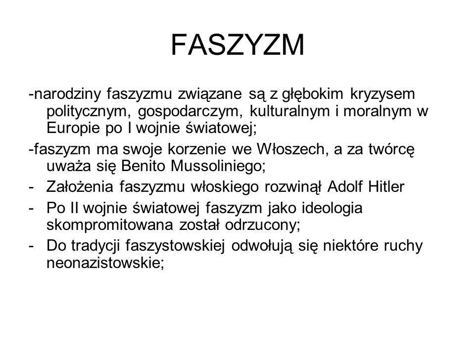 FASZYZM -narodziny faszyzmu związane są z głębokim kryzysem politycznym, gospodarczym, kulturalnym i moralnym w Europie po I wojnie światowej;