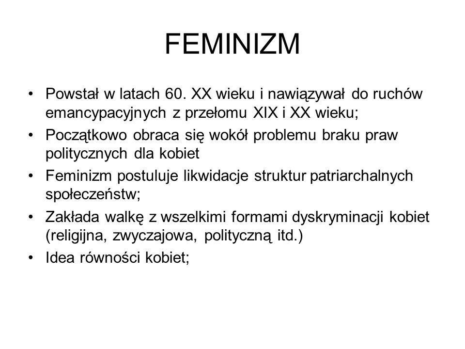 FEMINIZM Powstał w latach 60. XX wieku i nawiązywał do ruchów emancypacyjnych z przełomu XIX i XX wieku;