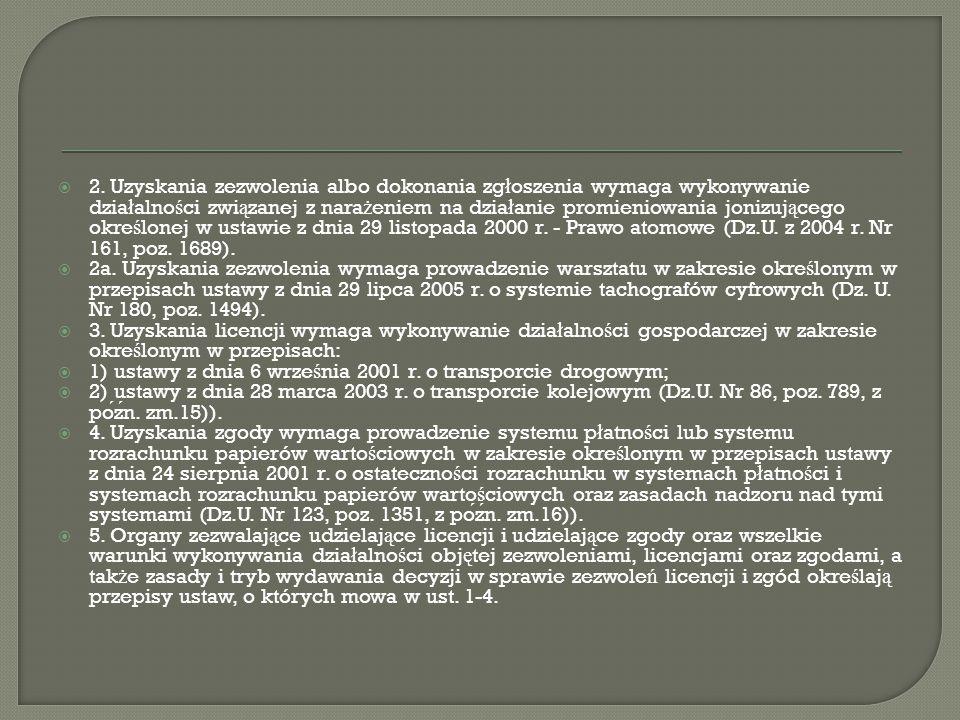2. Uzyskania zezwolenia albo dokonania zgłoszenia wymaga wykonywanie działalności związanej z narażeniem na działanie promieniowania jonizującego określonej w ustawie z dnia 29 listopada 2000 r. - Prawo atomowe (Dz.U. z 2004 r. Nr 161, poz. 1689).