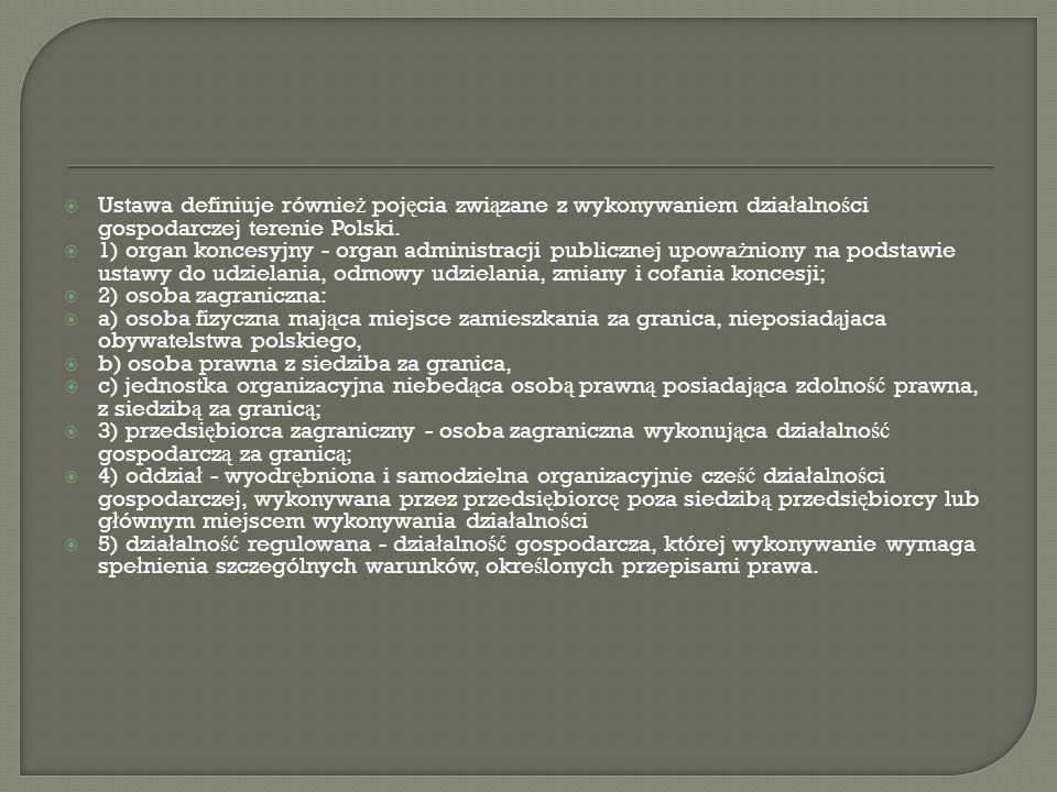 Ustawa definiuje również pojęcia związane z wykonywaniem działalności gospodarczej terenie Polski.