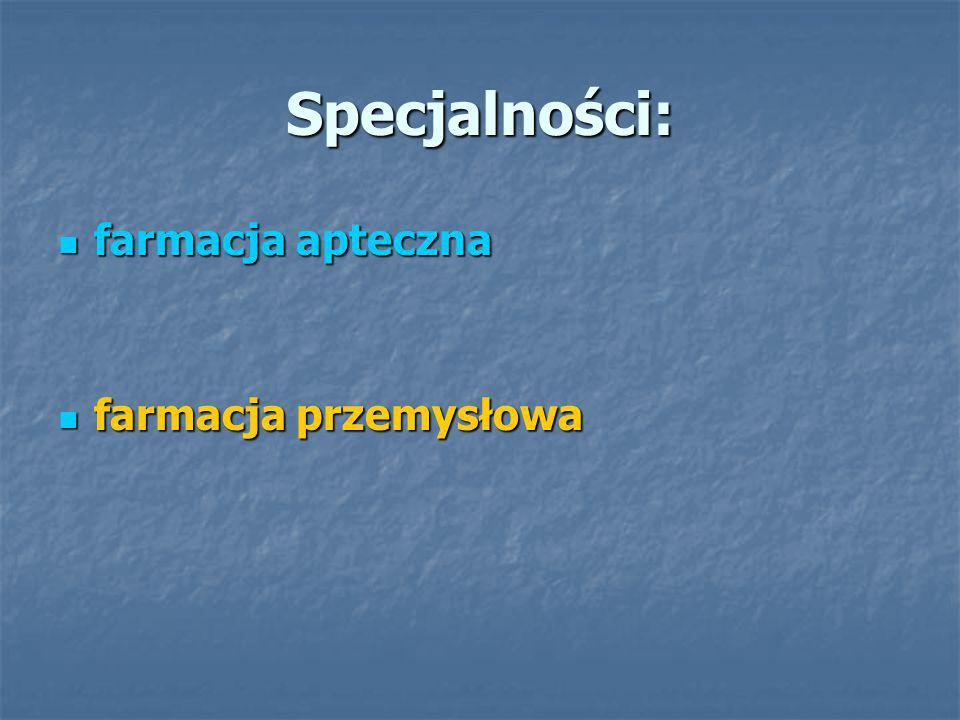 Specjalności: farmacja apteczna farmacja przemysłowa