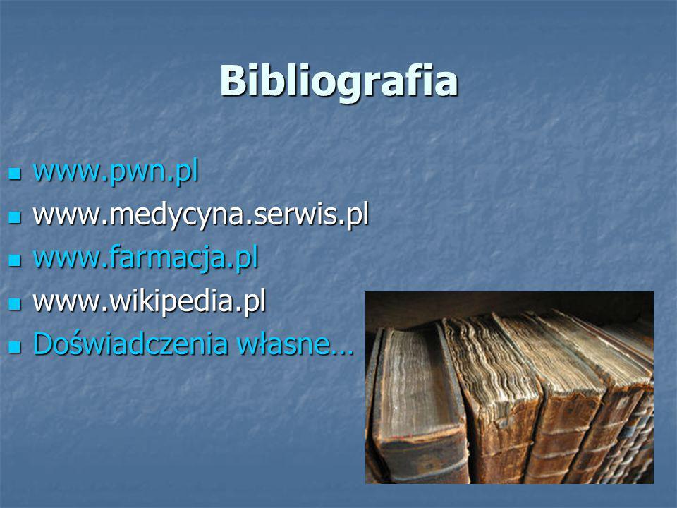 Bibliografia www.pwn.pl www.medycyna.serwis.pl www.farmacja.pl