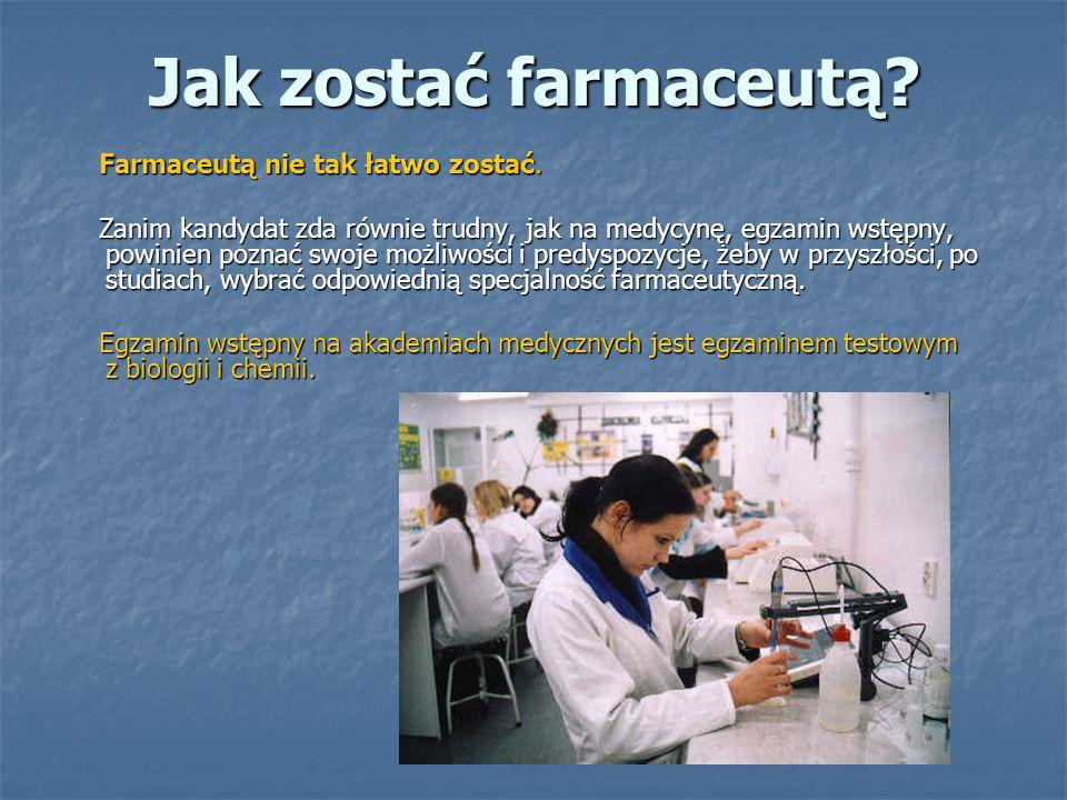 Jak zostać farmaceutą Farmaceutą nie tak łatwo zostać.