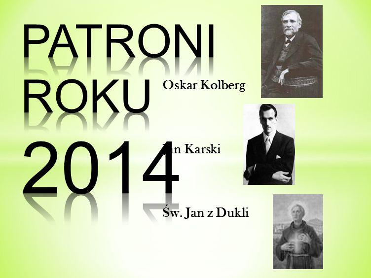 PATRONI ROKU 2014 Oskar Kolberg Jan Karski Św. Jan z Dukli
