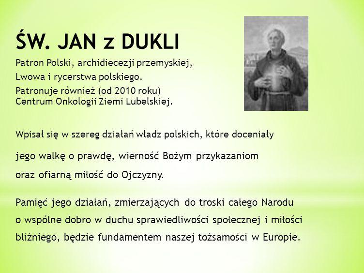 ŚW. JAN z DUKLI Patron Polski, archidiecezji przemyskiej, Lwowa i rycerstwa polskiego.