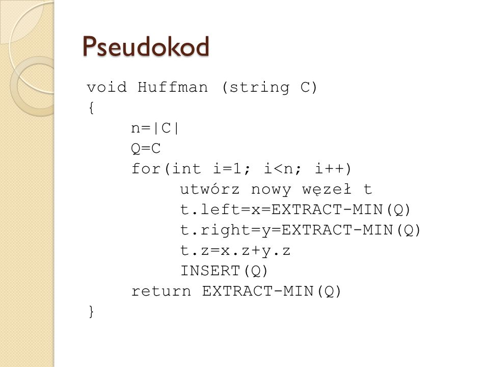 Pseudokod void Huffman (string C) { n=|C| Q=C