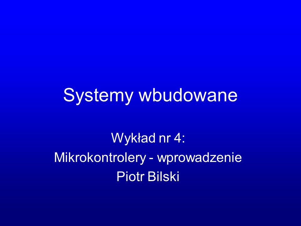 Wykład nr 4: Mikrokontrolery - wprowadzenie Piotr Bilski