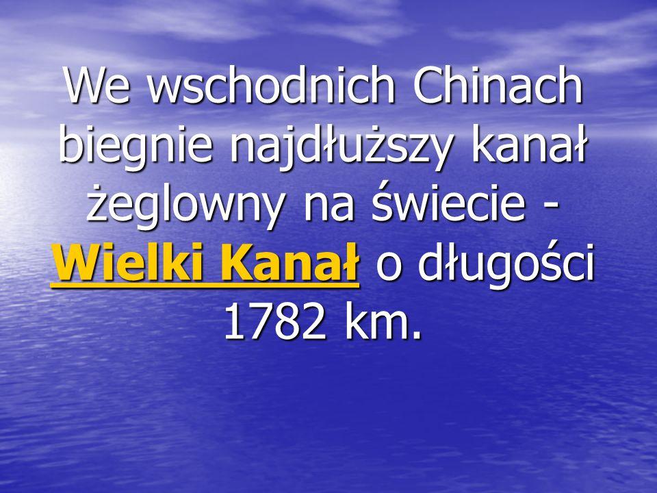 We wschodnich Chinach biegnie najdłuższy kanał żeglowny na świecie - Wielki Kanał o długości 1782 km.