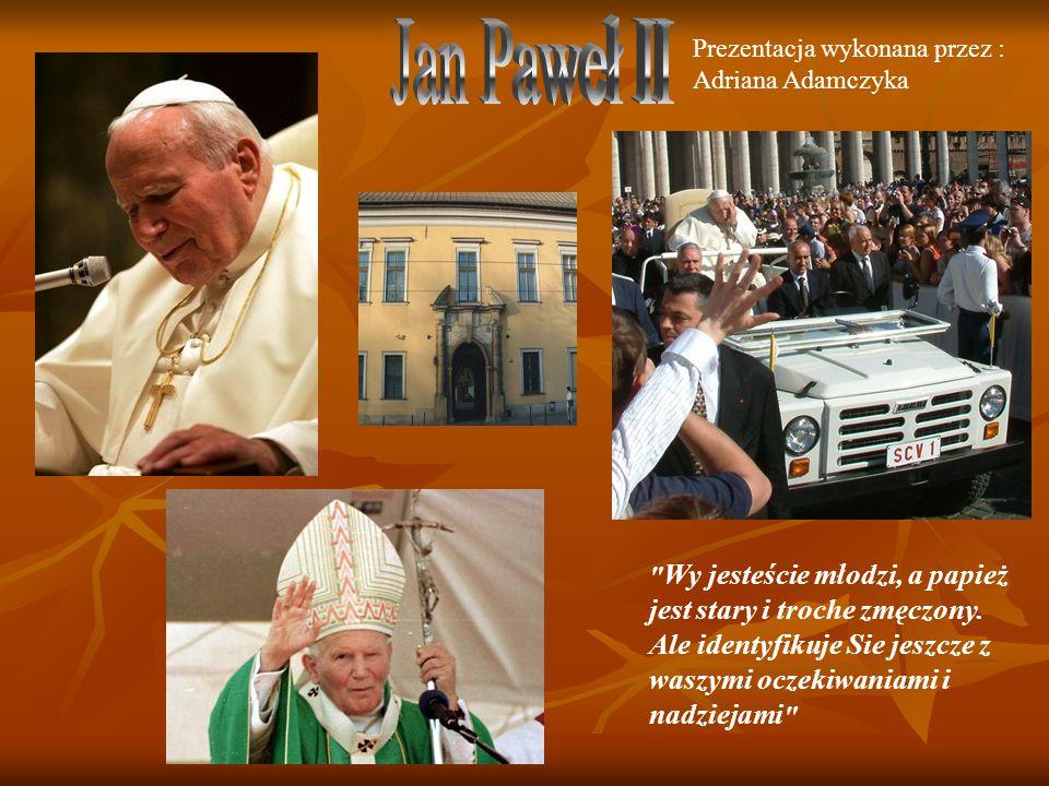 Jan Paweł II Prezentacja wykonana przez : Adriana Adamczyka
