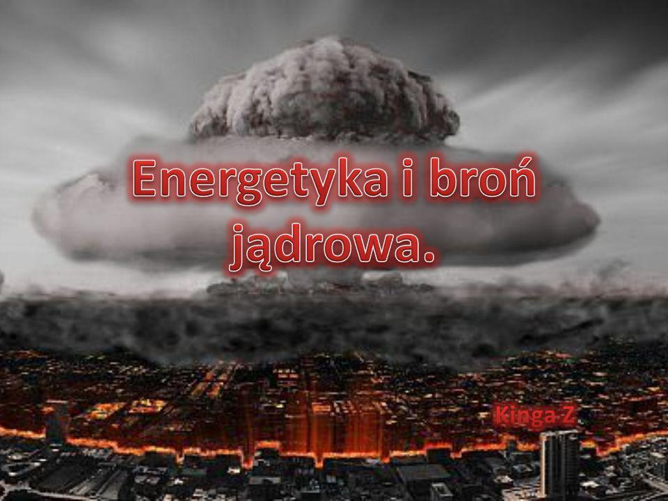 Energetyka i broń jądrowa.