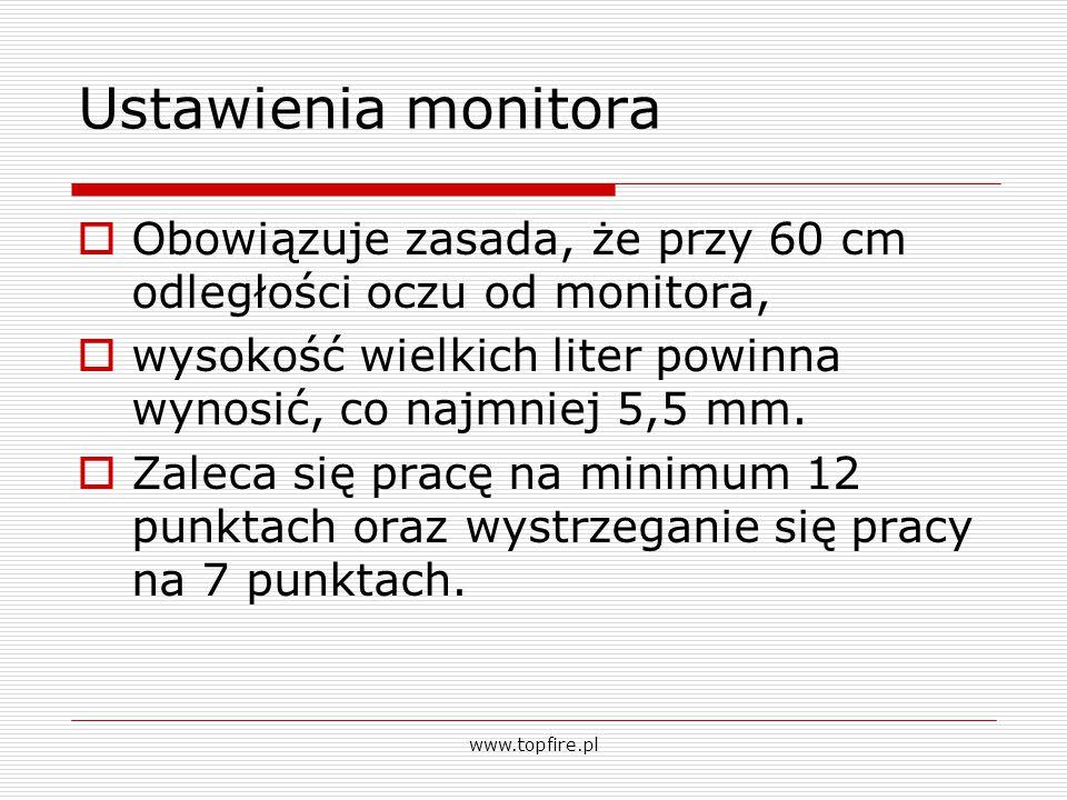 Ustawienia monitora Obowiązuje zasada, że przy 60 cm odległości oczu od monitora, wysokość wielkich liter powinna wynosić, co najmniej 5,5 mm.