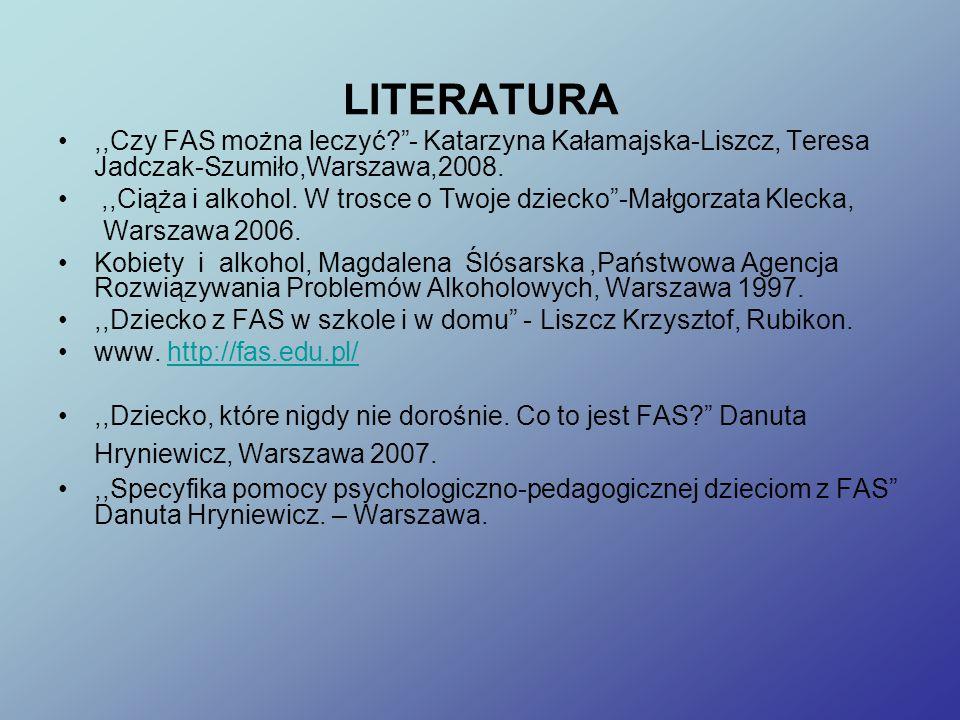 LITERATURA ,,Czy FAS można leczyć - Katarzyna Kałamajska-Liszcz, Teresa Jadczak-Szumiło,Warszawa,2008.