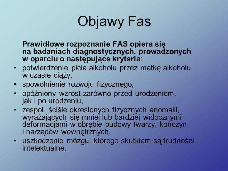 Objawy Fas Prawidłowe rozpoznanie FAS opiera się na badaniach diagnostycznych, prowadzonych w oparciu o następujące kryteria: