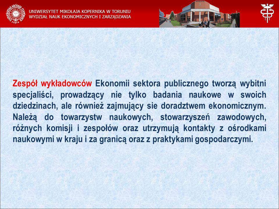 Zespół wykładowców Ekonomii sektora publicznego tworzą wybitni specjaliści, prowadzący nie tylko badania naukowe w swoich dziedzinach, ale również zajmujący sie doradztwem ekonomicznym.