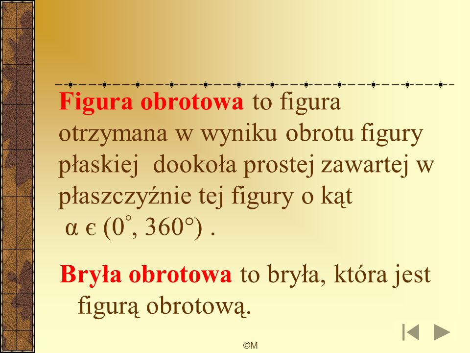 Bryła obrotowa to bryła, która jest figurą obrotową.