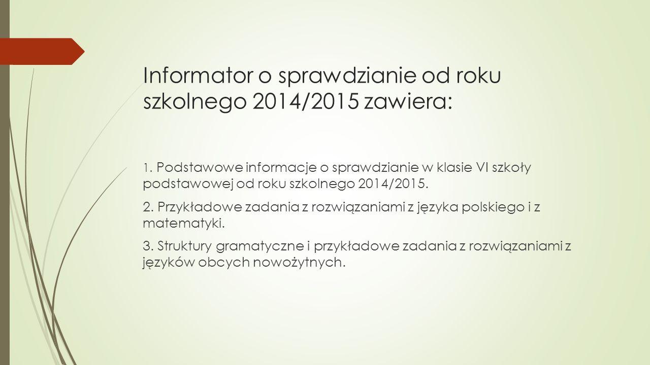 Informator o sprawdzianie od roku szkolnego 2014/2015 zawiera: