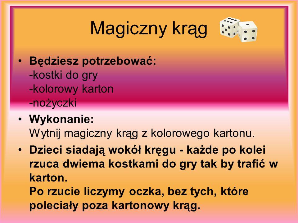 Magiczny krąg Będziesz potrzebować: -kostki do gry -kolorowy karton -nożyczki. Wykonanie: Wytnij magiczny krąg z kolorowego kartonu.