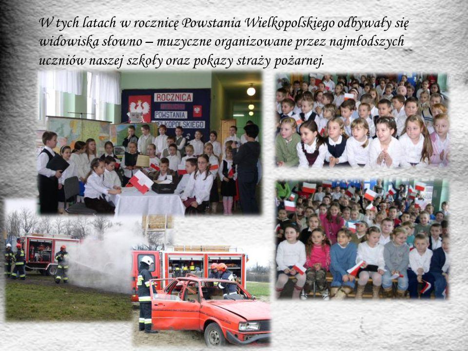W tych latach w rocznicę Powstania Wielkopolskiego odbywały się widowiska słowno – muzyczne organizowane przez najmłodszych uczniów naszej szkoły oraz pokazy straży pożarnej.
