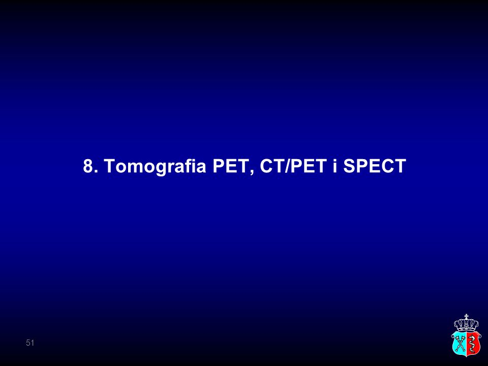 8. Tomografia PET, CT/PET i SPECT