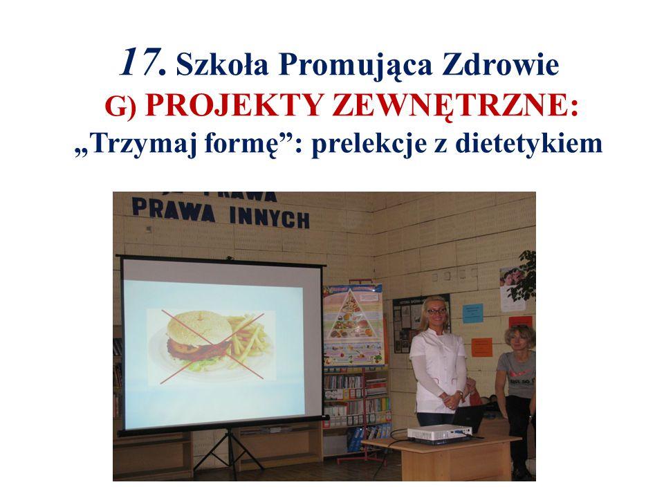 """17. Szkoła Promująca Zdrowie G) PROJEKTY ZEWNĘTRZNE: """"Trzymaj formę : prelekcje z dietetykiem"""