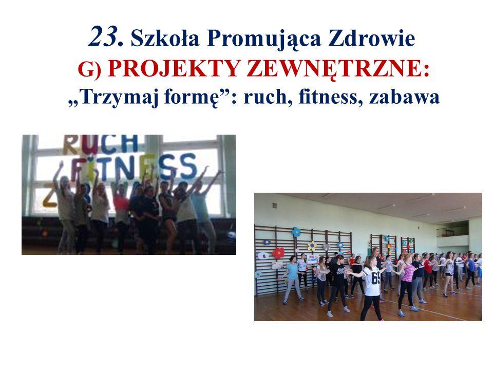 """23. Szkoła Promująca Zdrowie G) PROJEKTY ZEWNĘTRZNE: """"Trzymaj formę : ruch, fitness, zabawa"""